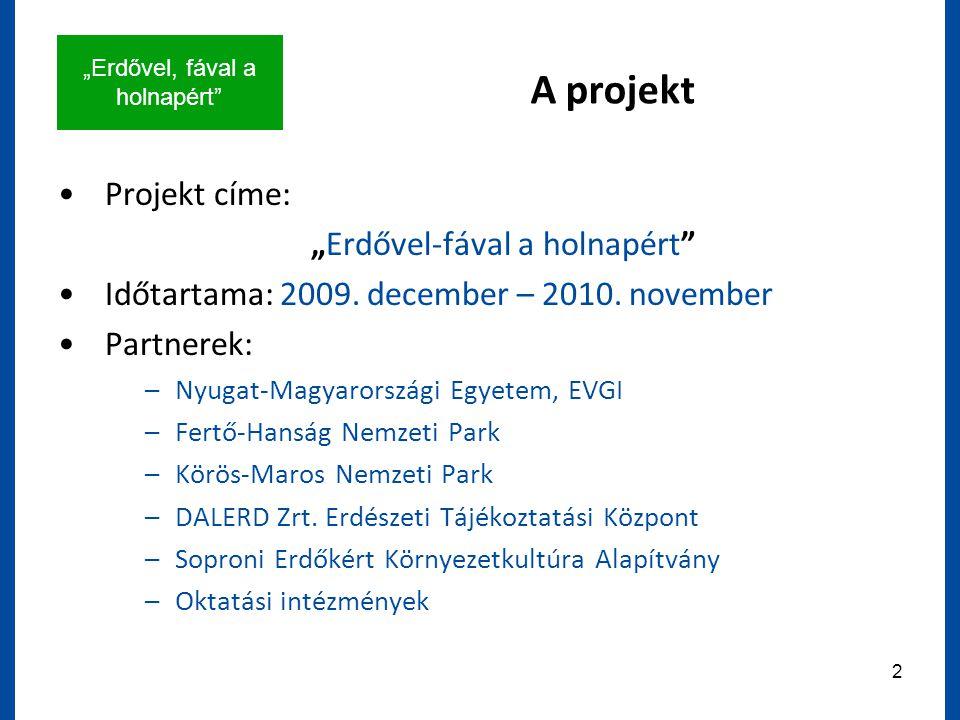 """""""Erdővel, fával a holnapért 2 A projekt Projekt címe: """"Erdővel-fával a holnapért Időtartama: 2009."""