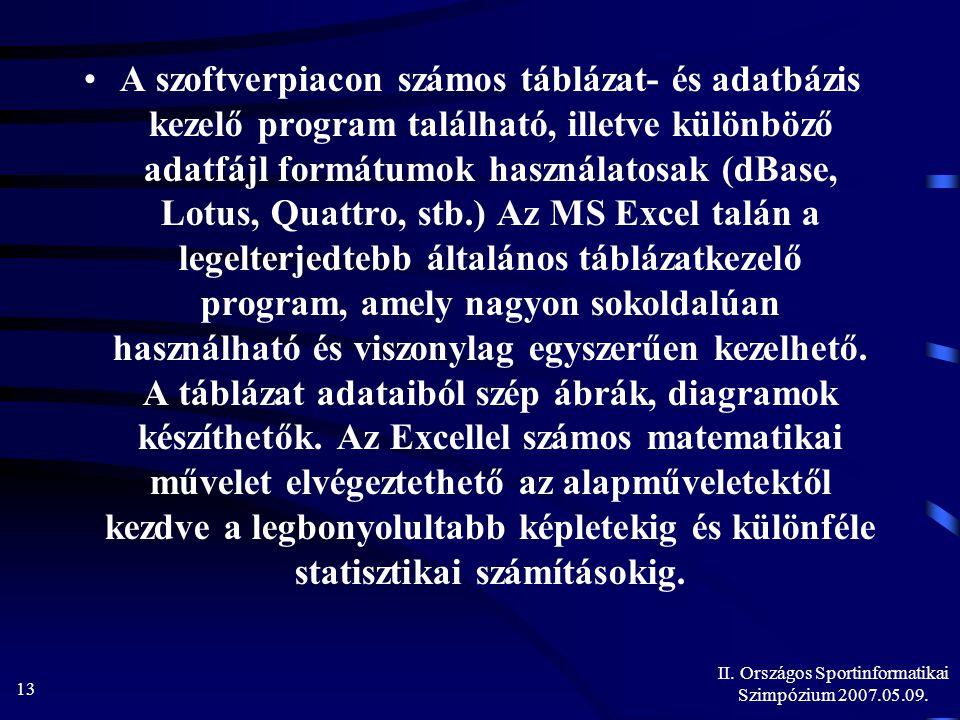 II. Országos Sportinformatikai Szimpózium 2007.05.09. 13 A szoftverpiacon számos táblázat- és adatbázis kezelő program található, illetve különböző ad