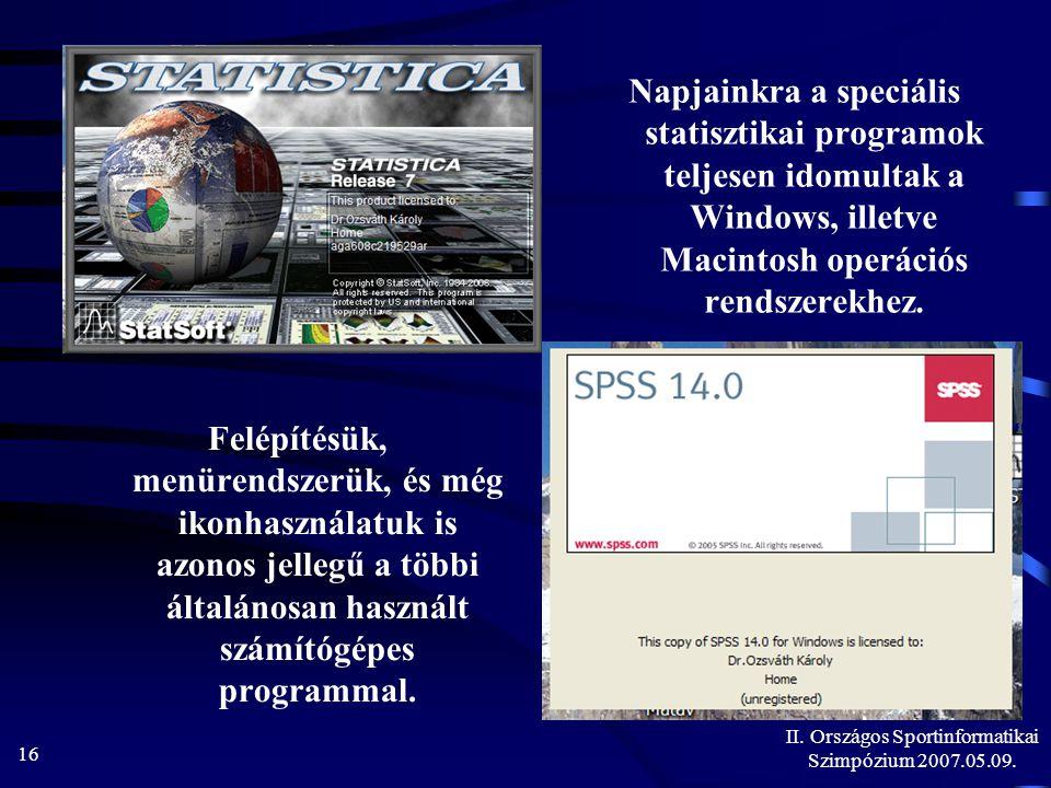 II. Országos Sportinformatikai Szimpózium 2007.05.09. 16 Napjainkra a speciális statisztikai programok teljesen idomultak a Windows, illetve Macintosh