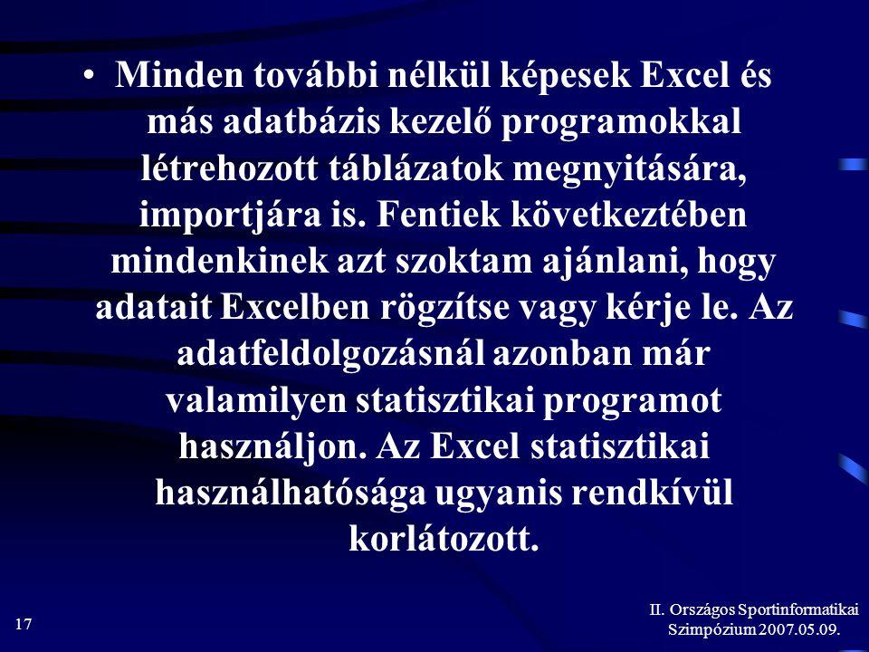 II. Országos Sportinformatikai Szimpózium 2007.05.09. 17 Minden további nélkül képesek Excel és más adatbázis kezelő programokkal létrehozott táblázat