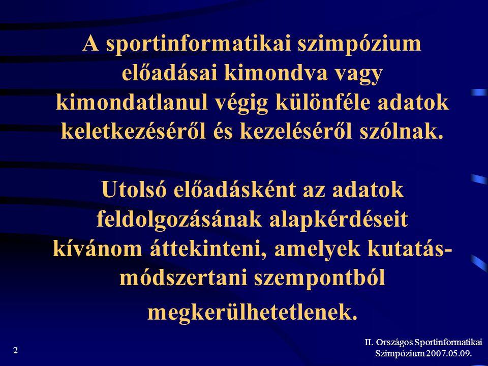 II. Országos Sportinformatikai Szimpózium 2007.05.09. 2 A sportinformatikai szimpózium előadásai kimondva vagy kimondatlanul végig különféle adatok ke