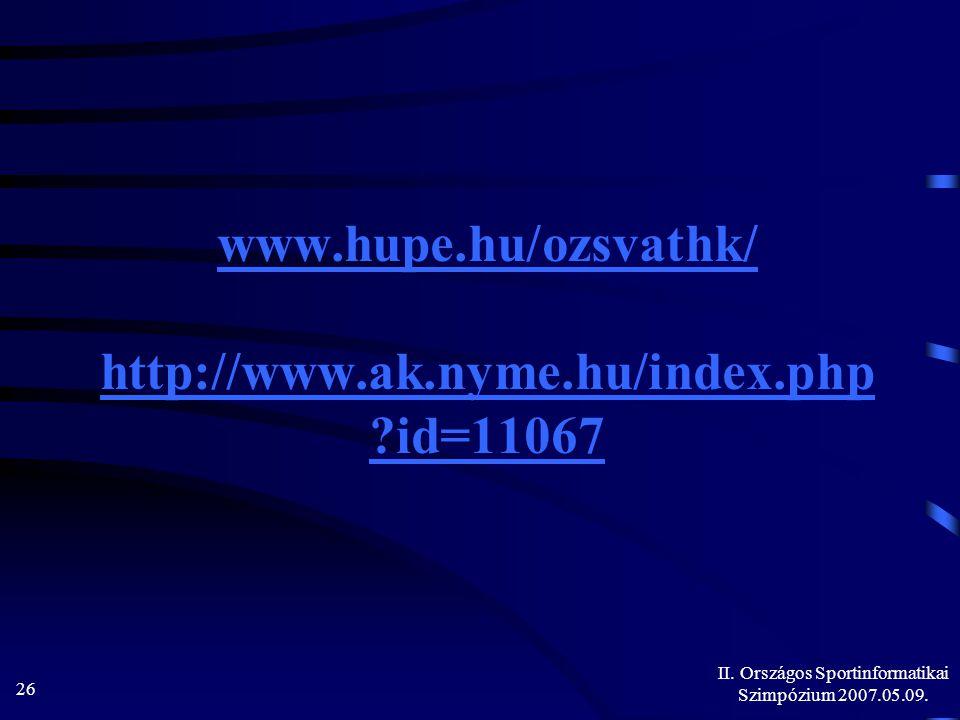 II. Országos Sportinformatikai Szimpózium 2007.05.09. 26 www.hupe.hu/ozsvathk/ http://www.ak.nyme.hu/index.php ?id=11067