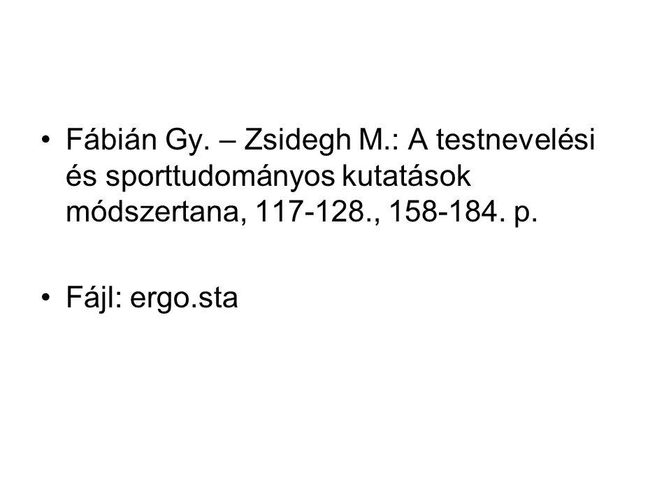 Fábián Gy. – Zsidegh M.: A testnevelési és sporttudományos kutatások módszertana, 117-128., 158-184. p. Fájl: ergo.sta