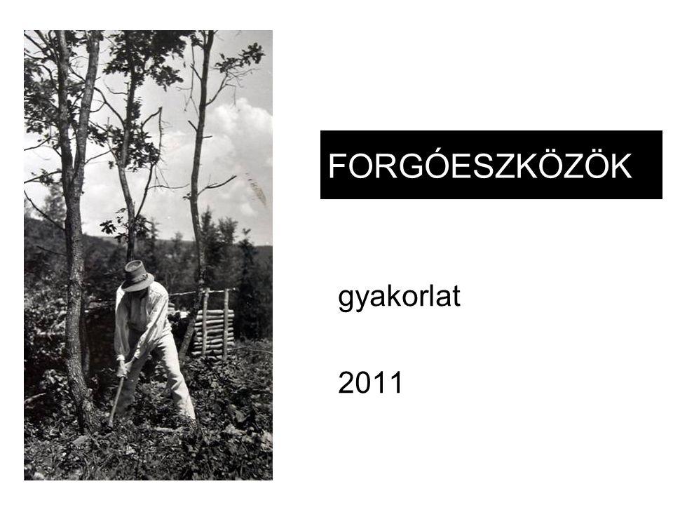 FORGÓESZKÖZÖK gyakorlat 2011