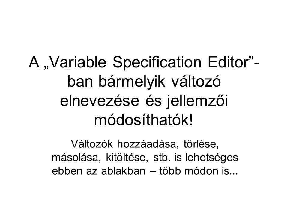"""A """"Variable Specification Editor - ban bármelyik változó elnevezése és jellemzői módosíthatók."""