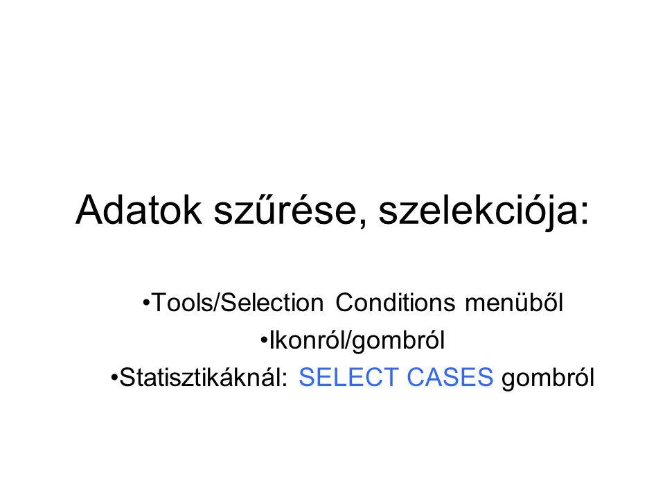 Adatok szűrése, szelekciója: Tools/Selection Conditions menüből Ikonról/gombról Statisztikáknál: SELECT CASES gombról