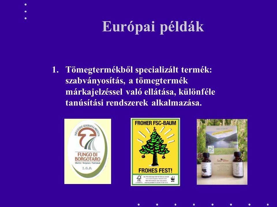 Európai példák 1.Tömegtermékből specializált termék: szabványosítás, a tömegtermék márkajelzéssel való ellátása, különféle tanúsítási rendszerek alkal