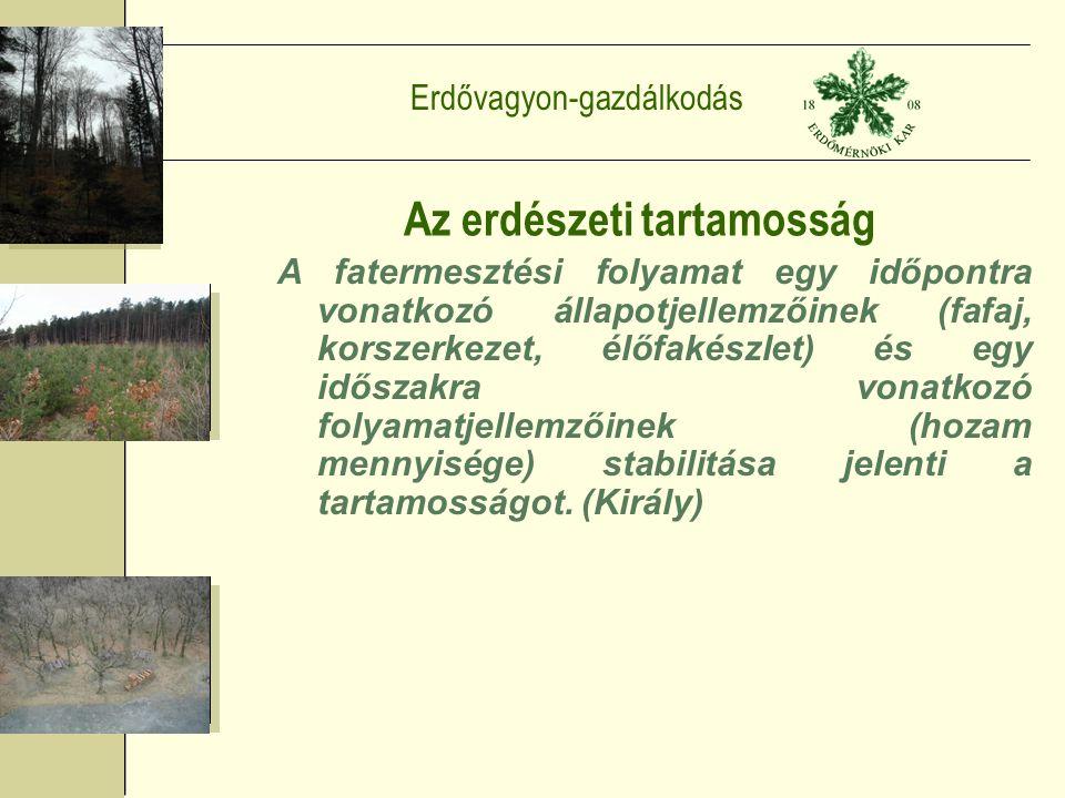 Erdővagyon-gazdálkodás Az erdészeti tartamosság A fatermesztési folyamat egy időpontra vonatkozó állapotjellemzőinek (fafaj, korszerkezet, élőfakészlet) és egy időszakra vonatkozó folyamatjellemzőinek (hozam mennyisége) stabilitása jelenti a tartamosságot.