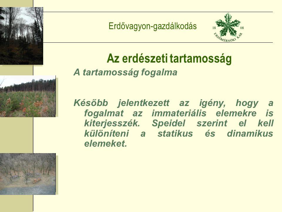 Erdővagyon-gazdálkodás Az erdészeti tartamosság A tartamosság fogalma Később jelentkezett az igény, hogy a fogalmat az immateriális elemekre is kiterjesszék.