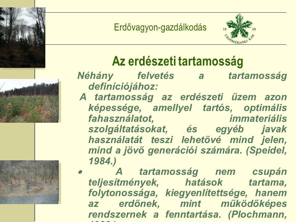 Erdővagyon-gazdálkodás Az erdészeti tartamosság Néhány felvetés a tartamosság definíciójához: A tartamosság az erdészeti üzem azon képessége, amellyel tartós, optimális fahasználatot, immateriális szolgáltatásokat, és egyéb javak használatát teszi lehetővé mind jelen, mind a jövő generációi számára.