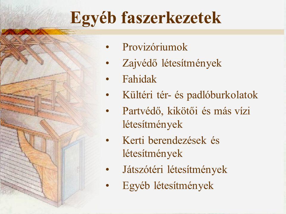Egyéb faszerkezetek Provizóriumok Zajvédő létesítmények Fahidak Kültéri tér- és padlóburkolatok Partvédő, kikötői és más vízi létesítmények Kerti bere