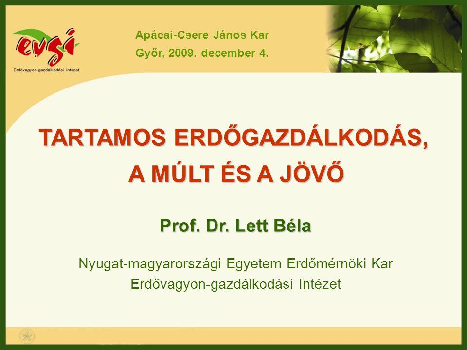 TARTAMOS ERDŐGAZDÁLKODÁS, A MÚLT ÉS A JÖVŐ Prof. Dr. Lett Béla Nyugat-magyarországi Egyetem Erdőmérnöki Kar Erdővagyon-gazdálkodási Intézet Apácai-Cse