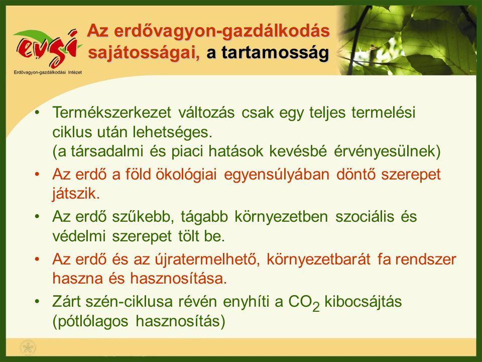 Az erdővagyon-gazdálkodás sajátosságai, a tartamosság Termékszerkezet változás csak egy teljes termelési ciklus után lehetséges. (a társadalmi és piac