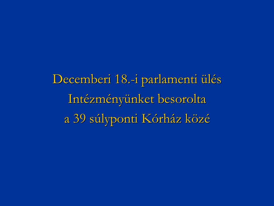 Decemberi 18.-i parlamenti ülés Intézményünket besorolta a 39 súlyponti Kórház közé
