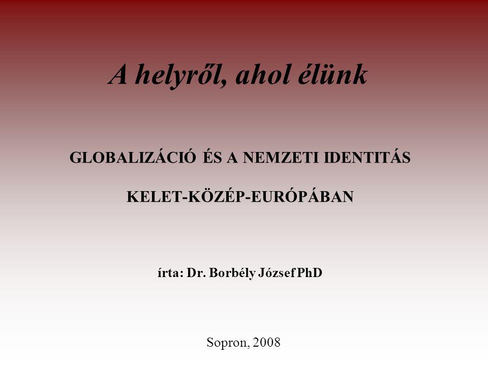 GLOBALIZÁCIÓ ÉS A NEMZETI IDENTITÁS KELET-KÖZÉP-EURÓPÁBAN írta: Dr.