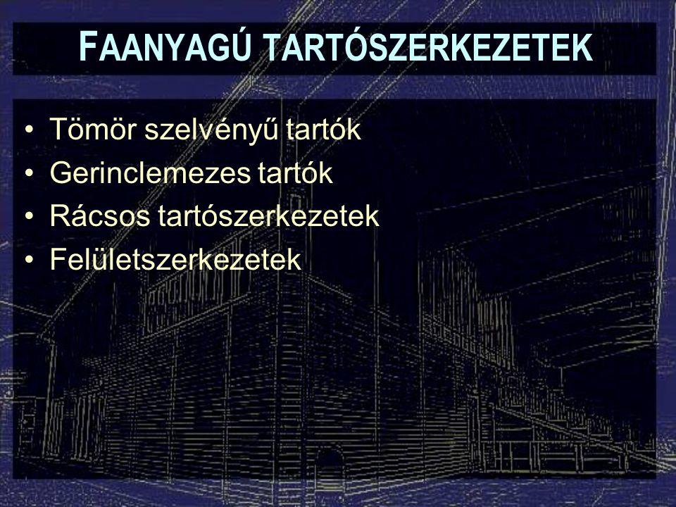 F AANYAGÚ TARTÓSZERKEZETEK Tömör szelvényű tartók Gerinclemezes tartók Rácsos tartószerkezetek Felületszerkezetek