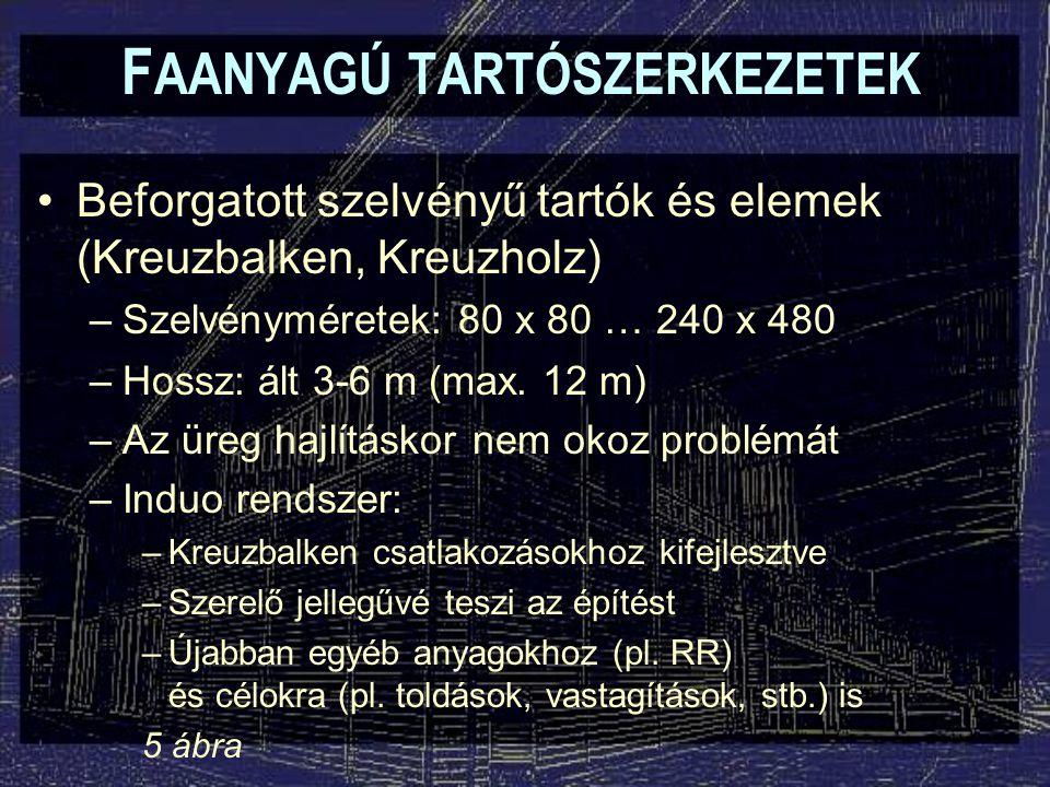F AANYAGÚ TARTÓSZERKEZETEK Beforgatott szelvényű tartók és elemek (Kreuzbalken, Kreuzholz) –Szelvényméretek: 80 x 80 … 240 x 480 –Hossz: ált 3-6 m (max.