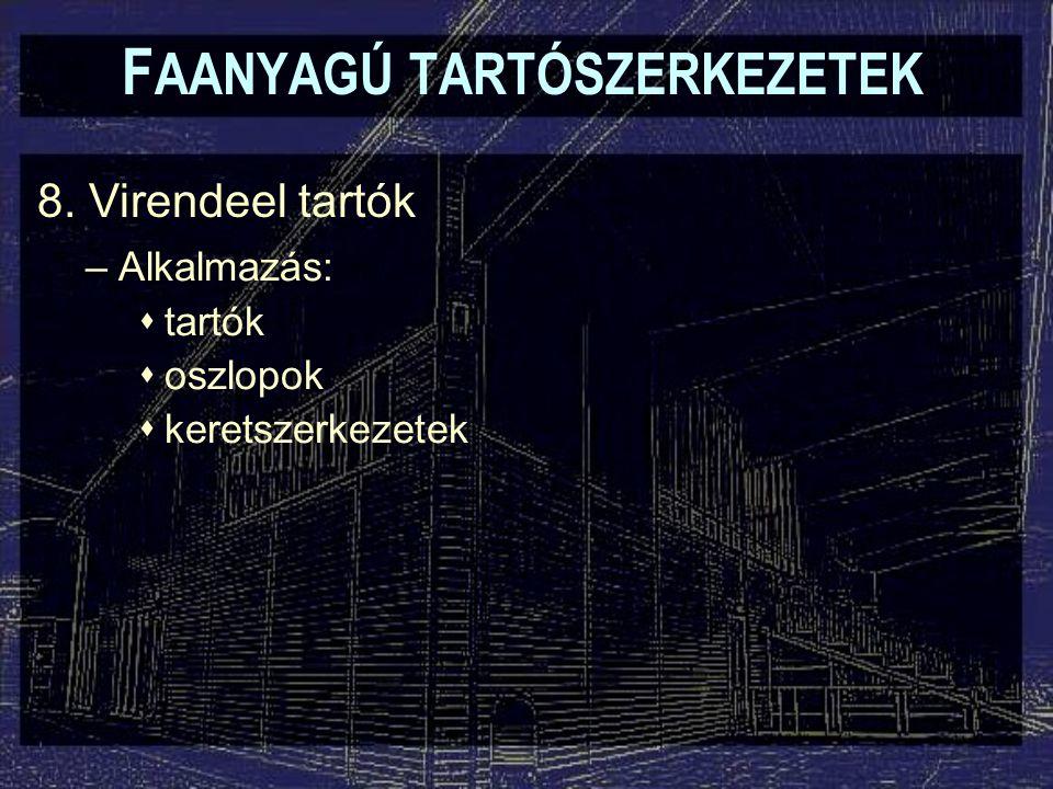 F AANYAGÚ TARTÓSZERKEZETEK 8. Virendeel tartók –Alkalmazás:  tartók  oszlopok  keretszerkezetek