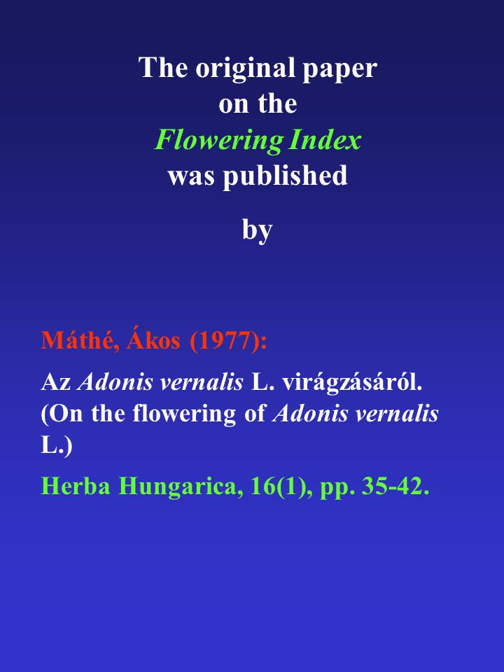 The original paper on the Flowering Index was published by Máthé, Ákos (1977): Az Adonis vernalis L. virágzásáról. (On the flowering of Adonis vernali