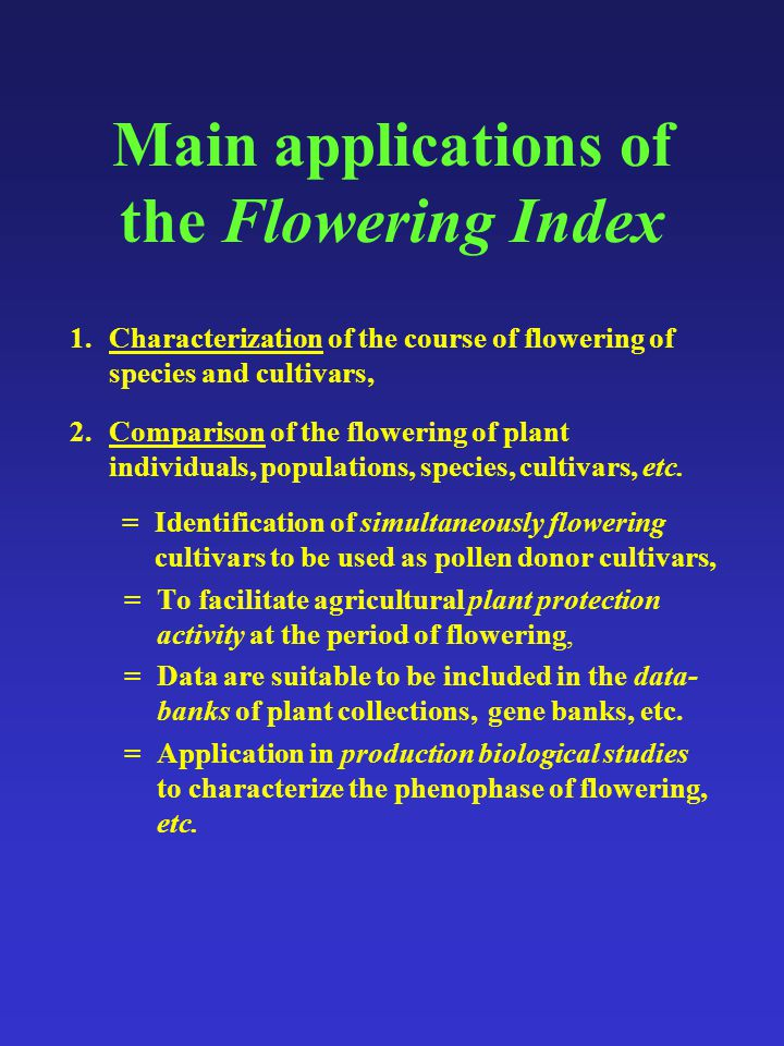 Main applications of the Flowering Index 1.Characterization of the course of flowering of species and cultivars, 2.Comparison of the flowering of plant individuals, populations, species, cultivars, etc.