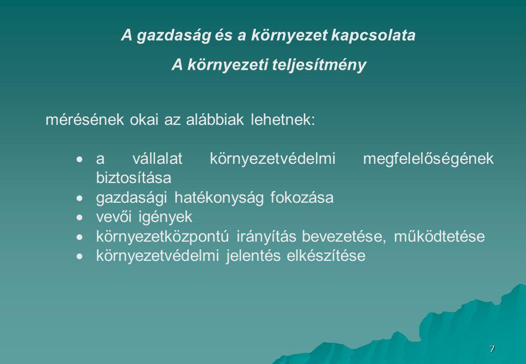 7 A környezeti teljesítmény mérésének okai az alábbiak lehetnek:  a vállalat környezetvédelmi megfelelőségének biztosítása  gazdasági hatékonyság fo