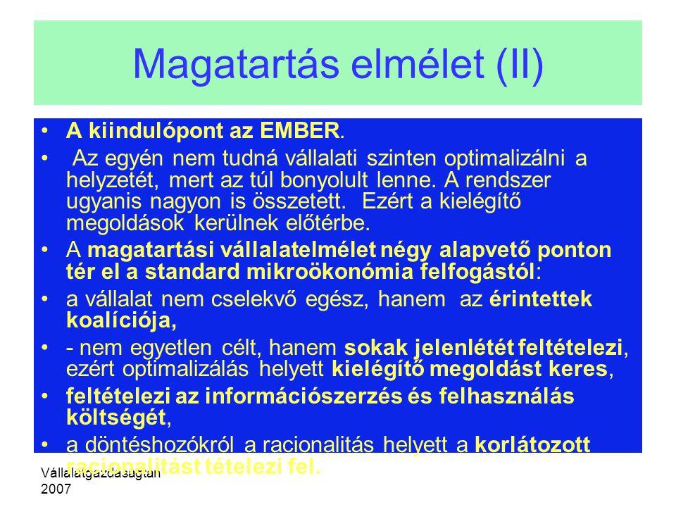 Vállalatgazdaságtan 2007 Magatartás elmélet (II) A kiindulópont az EMBER. Az egyén nem tudná vállalati szinten optimalizálni a helyzetét, mert az túl