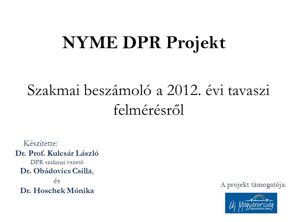 NYME DPR Projekt Szakmai beszámoló a 2012. évi tavaszi felmérésről A projekt támogatója: Készítette: Dr. Prof. Kulcsár László DPR szakmai vezető Dr. O
