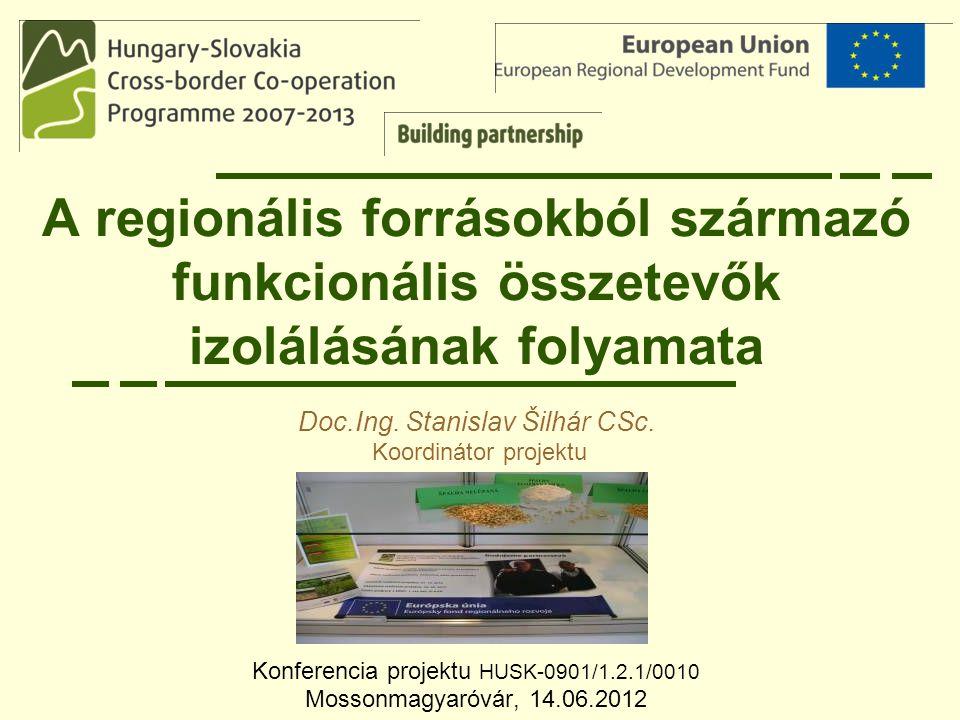 A regionális forrásokból származó funkcionális összetevők izolálásának folyamata Konferencia projektu HUSK-0901/1.2.1/0010 Mossonmagyaróvár, 14.06.201