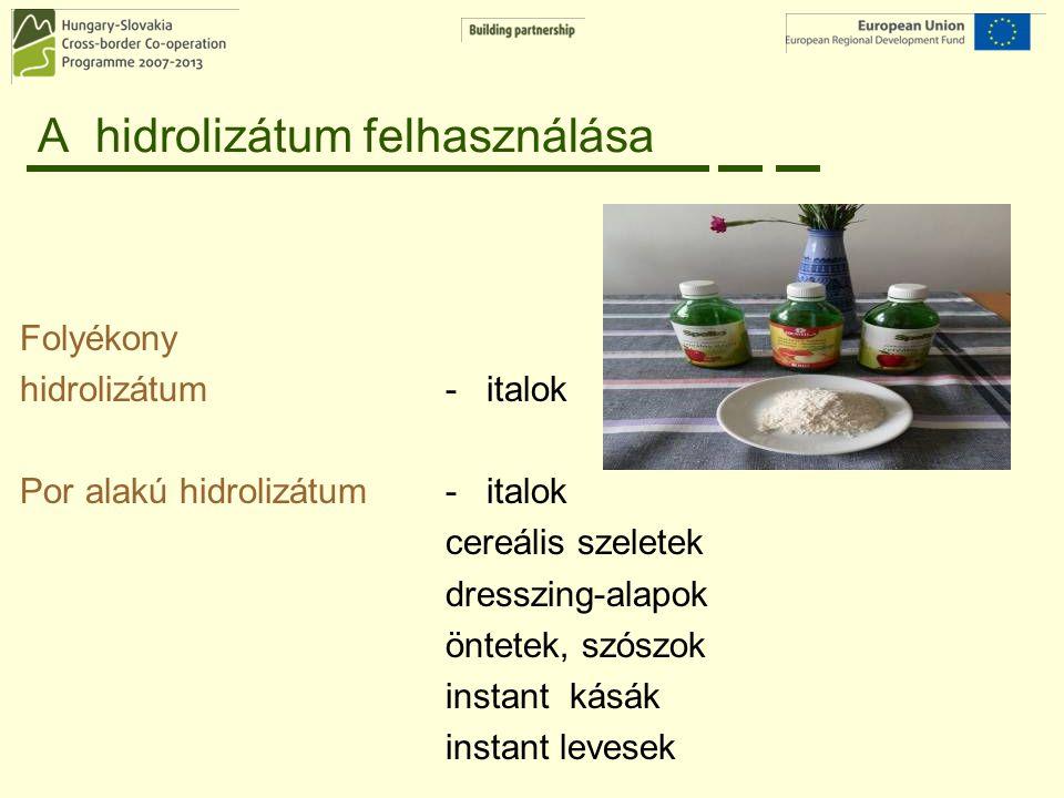 A hidrolizátum felhasználása Folyékony hidrolizátum - italok Por alakú hidrolizátum - italok cereális szeletek dresszing-alapok öntetek, szószok insta
