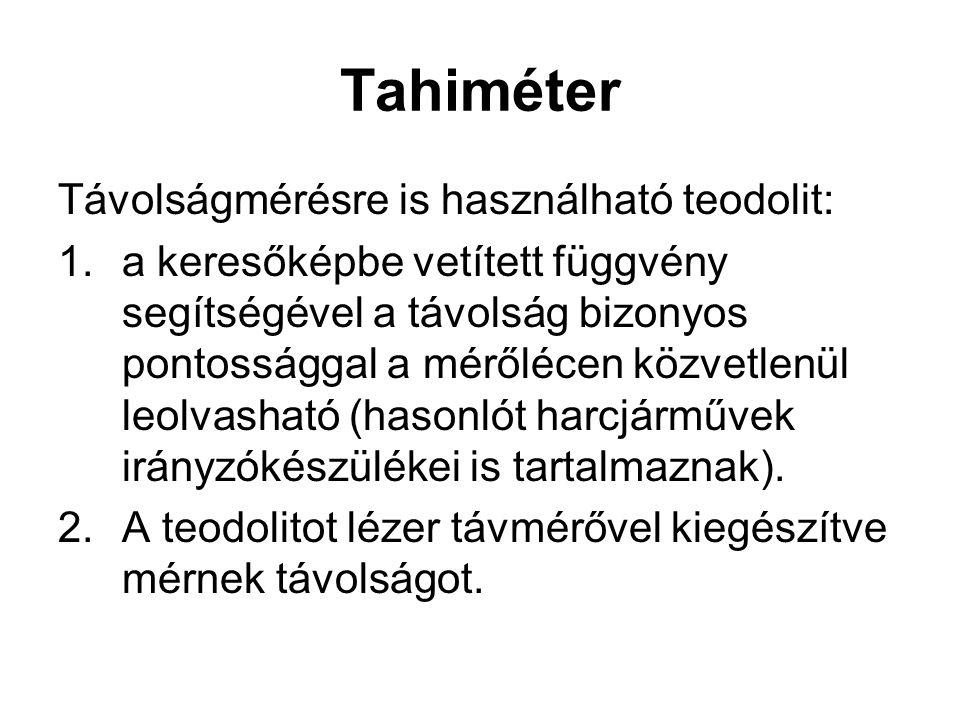Tahiméter Távolságmérésre is használható teodolit: 1.a keresőképbe vetített függvény segítségével a távolság bizonyos pontossággal a mérőlécen közvetl