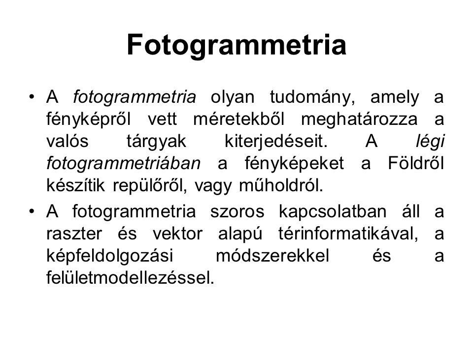 Fotogrammetria A fotogrammetria olyan tudomány, amely a fényképről vett méretekből meghatározza a valós tárgyak kiterjedéseit. A légi fotogrammetriába