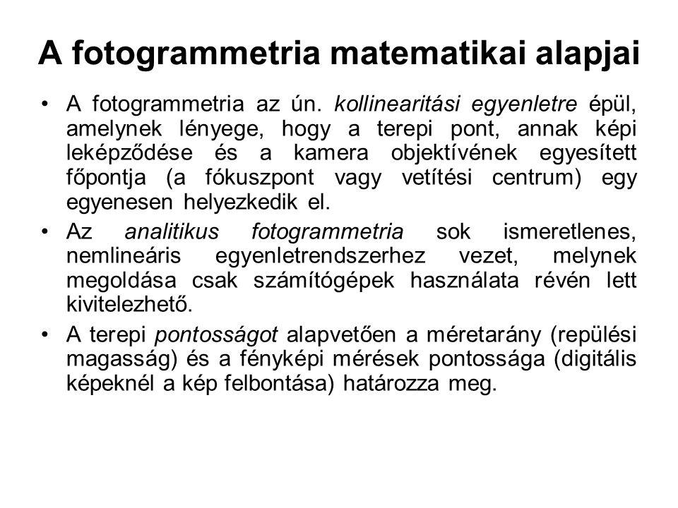 A fotogrammetria matematikai alapjai A fotogrammetria az ún. kollinearitási egyenletre épül, amelynek lényege, hogy a terepi pont, annak képi leképződ