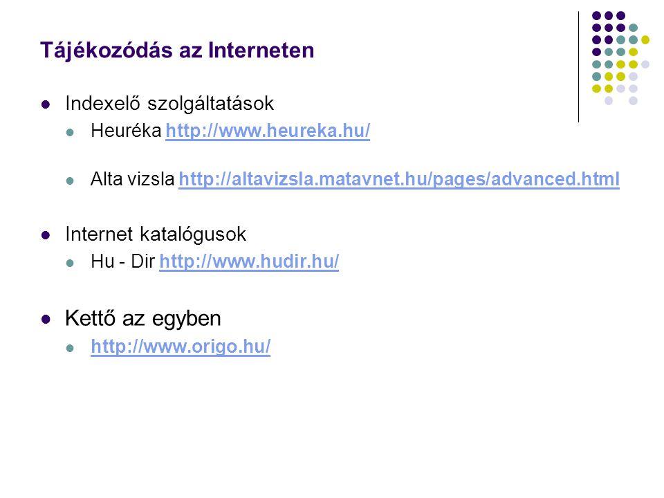 Tájékozódás az Interneten Indexelő szolgáltatások Heuréka http://www.heureka.hu/http://www.heureka.hu/ Alta vizsla http://altavizsla.matavnet.hu/pages