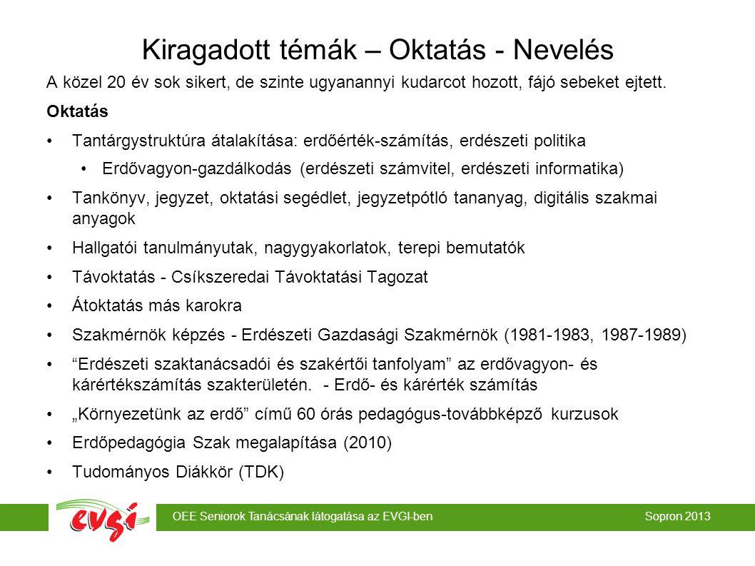 OEE Seniorok Tanácsának látogatása az EVGI-ben Sopron 2013 Kiragadott témák – Oktatás - Nevelés A közel 20 év sok sikert, de szinte ugyanannyi kudarco