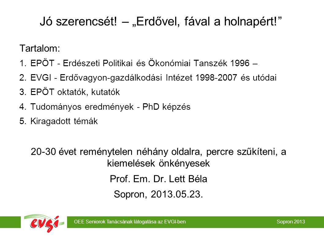"""OEE Seniorok Tanácsának látogatása az EVGI-ben Sopron 2013 Jó szerencsét! – """"Erdővel, fával a holnapért!"""" Tartalom: 1.EPÖT - Erdészeti Politikai és Ök"""
