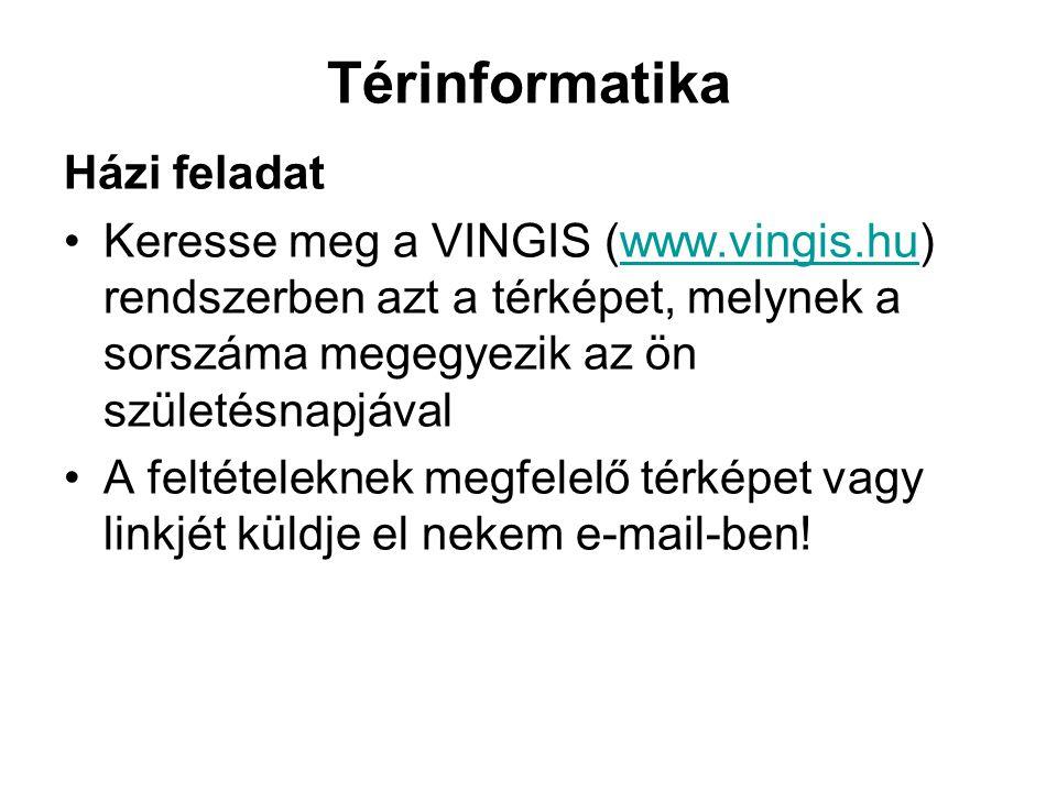 Térinformatika Házi feladat Keresse meg a VINGIS (www.vingis.hu) rendszerben azt a térképet, melynek a sorszáma megegyezik az ön születésnapjávalwww.v