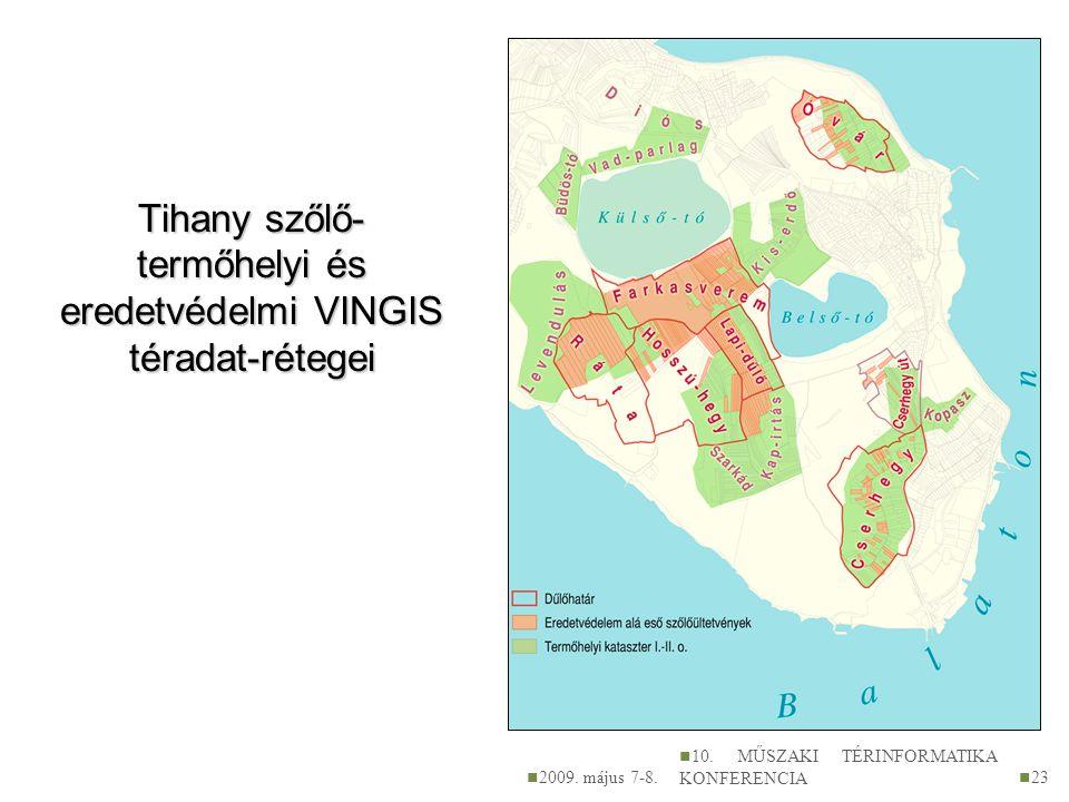 Tihany szőlő- termőhelyi és eredetvédelmi VINGIS téradat-rétegei 2009. május 7-8. 10. MŰSZAKI TÉRINFORMATIKA KONFERENCIA 23