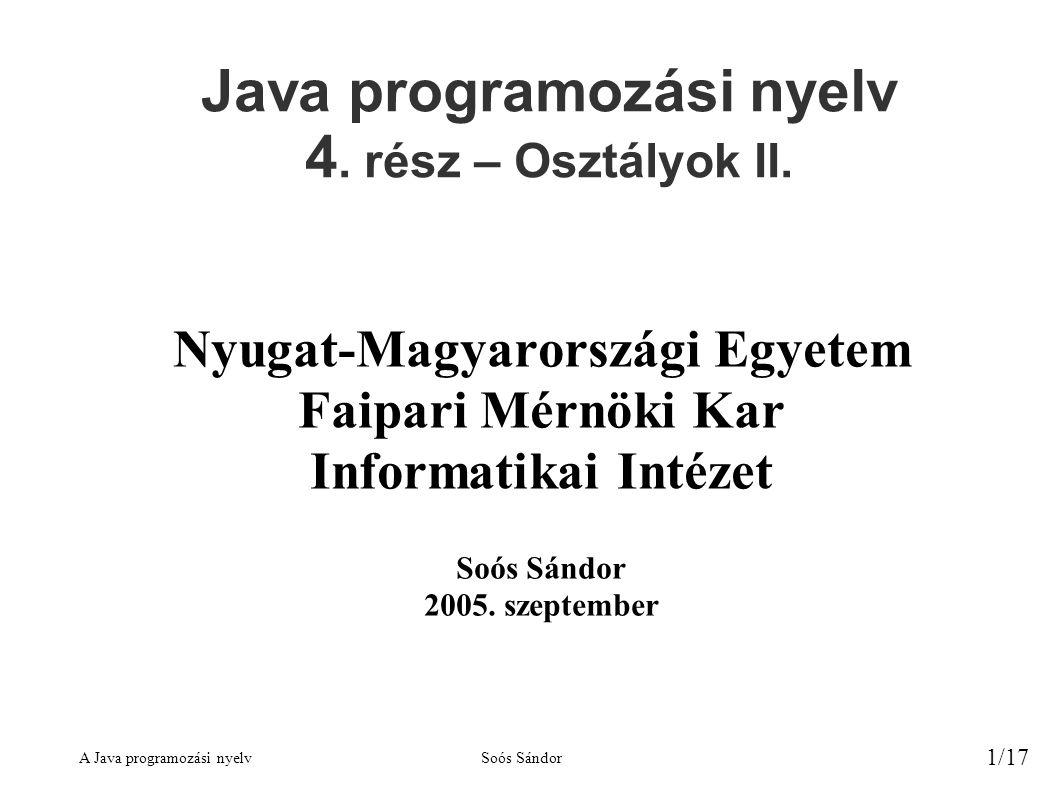 A Java programozási nyelvSoós Sándor 1/17 Java programozási nyelv 4.