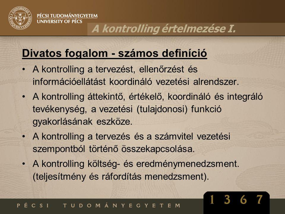 A kontrolling értelmezése I. Divatos fogalom - számos definíció A kontrolling a tervezést, ellenőrzést és információellátást koordináló vezetési alren