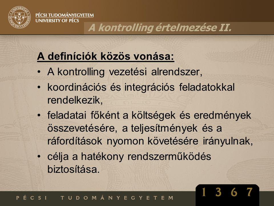 A kontrolling értelmezése II. A definíciók közös vonása: A kontrolling vezetési alrendszer, koordinációs és integrációs feladatokkal rendelkezik, fela
