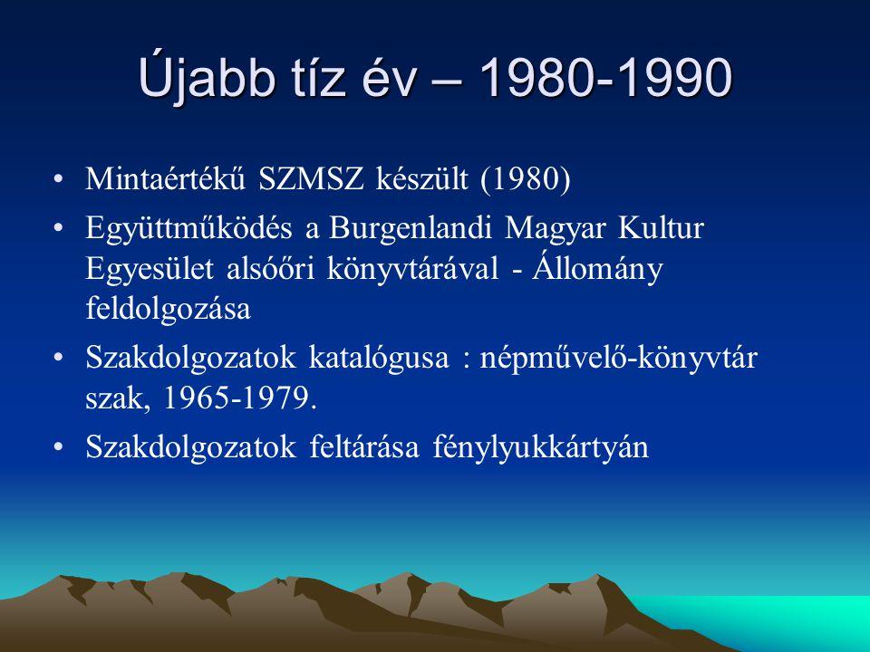 Újabb tíz év – 1980-1990 Mintaértékű SZMSZ készült (1980) Együttműködés a Burgenlandi Magyar Kultur Egyesület alsóőri könyvtárával - Állomány feldolgozása Szakdolgozatok katalógusa : népművelő-könyvtár szak, 1965-1979.