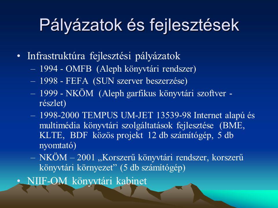 """Pályázatok és fejlesztések Infrastruktúra fejlesztési pályázatok –1994 - OMFB (Aleph könyvtári rendszer) –1998 - FEFA (SUN szerver beszerzése) –1999 - NKÖM (Aleph garfikus könyvtári szoftver - részlet) –1998-2000 TEMPUS UM-JET 13539-98 Internet alapú és multimédia könyvtári szolgáltatások fejlesztése (BME, KLTE, BDF közös projekt 12 db számítógép, 5 db nyomtató) –NKÖM – 2001 """"Korszerű könyvtári rendszer, korszerű könyvtári környezet (5 db számítógép) NIIF-OM könyvtári kabinet"""