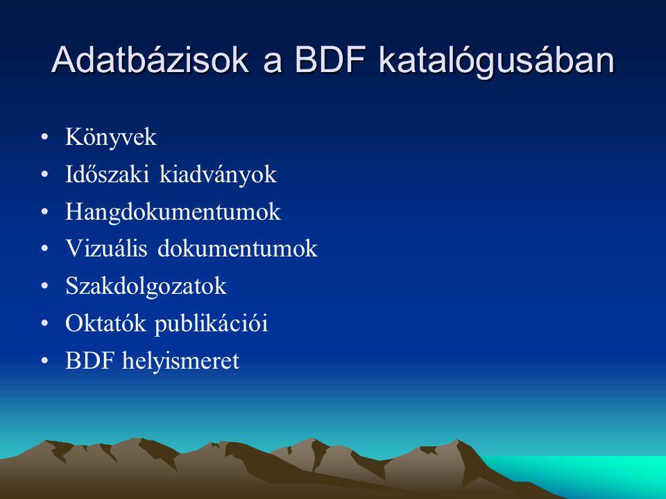 Adatbázisok a BDF katalógusában Könyvek Időszaki kiadványok Hangdokumentumok Vizuális dokumentumok Szakdolgozatok Oktatók publikációi BDF helyismeret