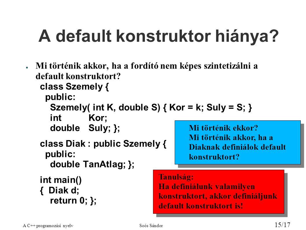 A C++ programozási nyelvSoós Sándor 15/17 A default konstruktor hiánya.