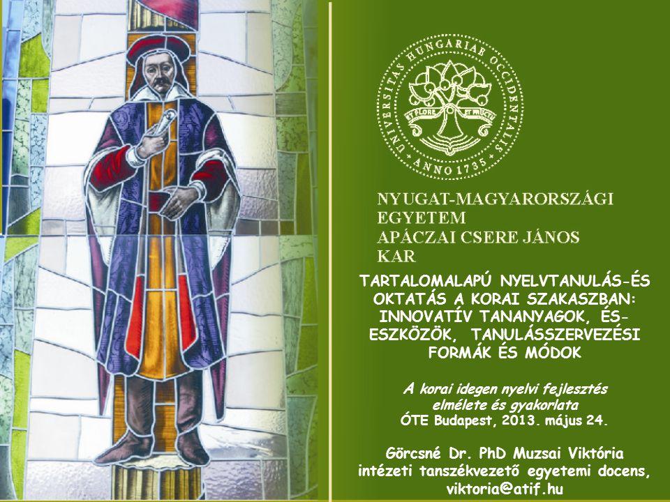 TARTALOMALAPÚ NYELVTANULÁS-ÉS OKTATÁS A KORAI SZAKASZBAN: INNOVATÍV TANANYAGOK, ÉS- ESZKÖZÖK, TANULÁSSZERVEZÉSI FORMÁK ÉS MÓDOK A korai idegen nyelvi fejlesztés elmélete és gyakorlata ÓTE Budapest, 2013.