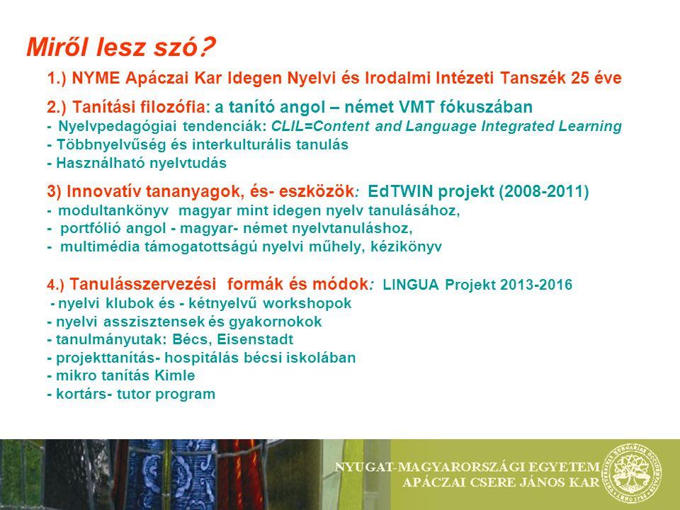 Miről lesz szó ? 1.) NYME Apáczai Kar Idegen Nyelvi és Irodalmi Intézeti Tanszék 25 éve 2.) Tanítási filozófia: a tanító angol – német VMT fókuszában
