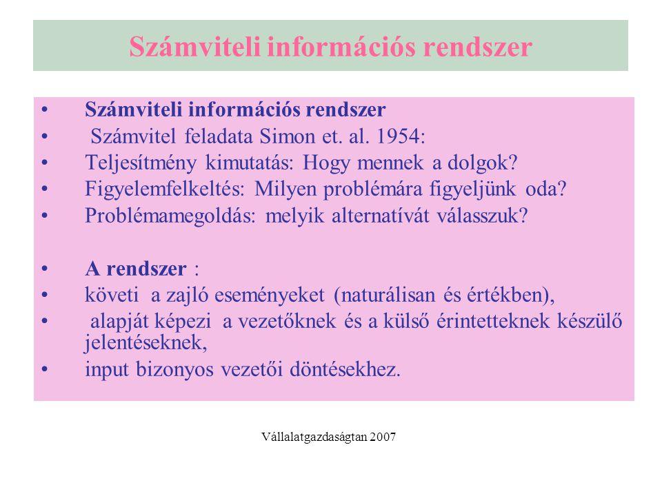 Számviteli információs rendszer Számvitel feladata Simon et. al. 1954: Teljesítmény kimutatás: Hogy mennek a dolgok? Figyelemfelkeltés: Milyen problém