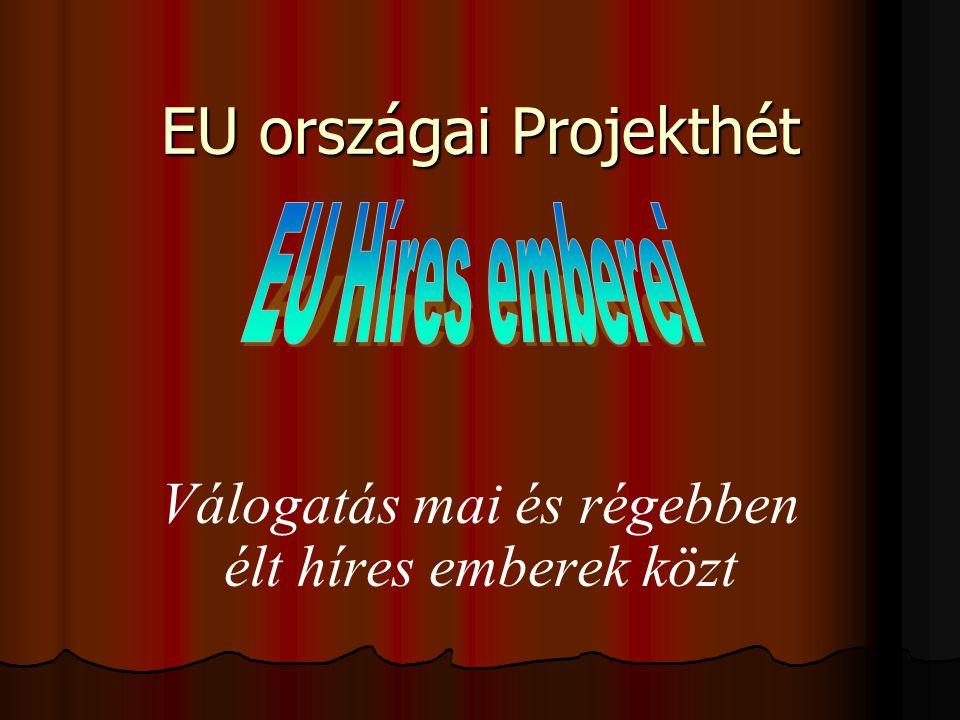 EU országai Projekthét Válogatás mai és régebben élt híres emberek közt