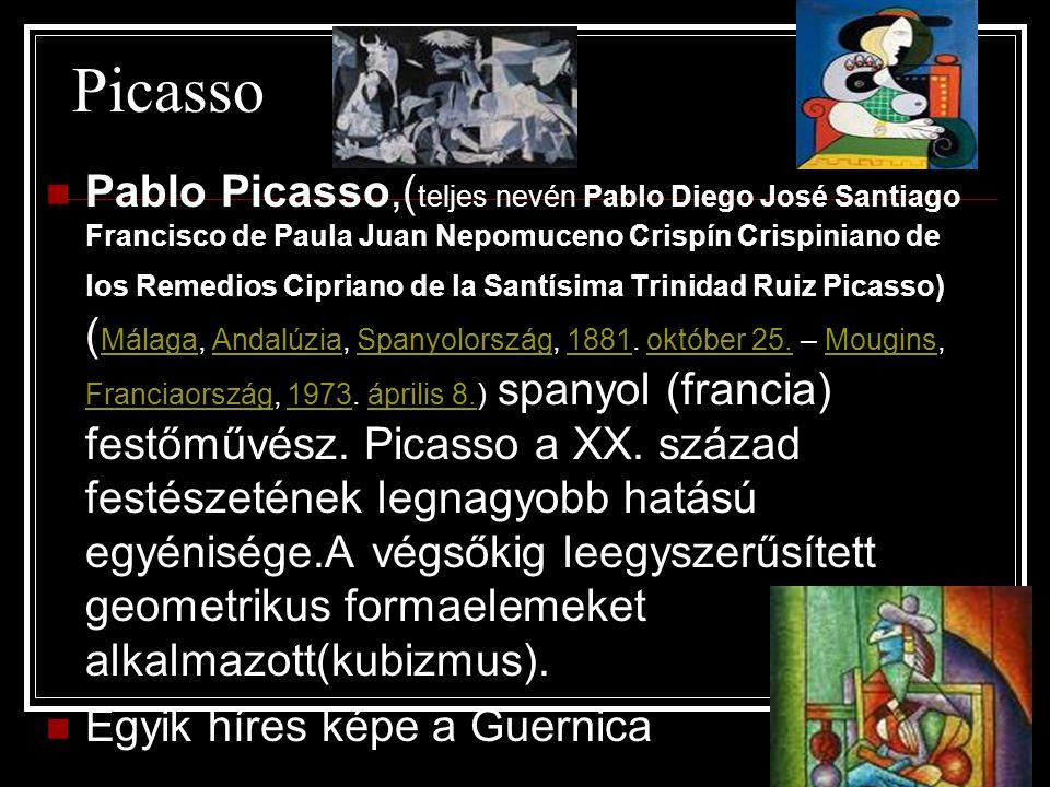 Picasso Pablo Picasso,( teljes nevén Pablo Diego José Santiago Francisco de Paula Juan Nepomuceno Crispín Crispiniano de los Remedios Cipriano de la Santísima Trinidad Ruiz Picasso) ( Málaga, Andalúzia, Spanyolország, 1881.