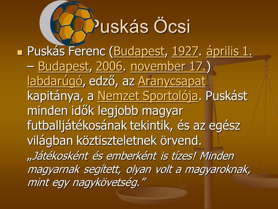 Puskás Öcsi Puskás Ferenc (Budapest, 1927. április 1.